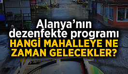 Alanya'nın dezenfekte programı: Hangi mahalleye ne zaman gelecekler?