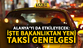 Alanya'yı da etkileyecek: İşte bakanlıktan yeni taksi genelgesi