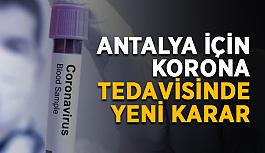 Antalya için korona tedavisinde yeni karar
