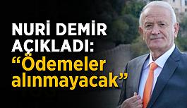 """Başkan Demir açıkladı: """"Ödemeler alınmayacak"""""""