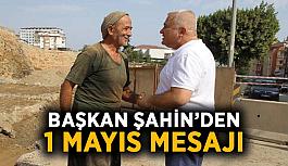 Başkan Şahin'den 1 Mayıs mesajı