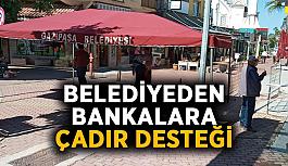 Belediyeden bankalara çadır desteği