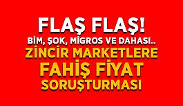 FLAŞ FLAŞ! BİM, ŞOK, Migros ve dahası.. Zincir marketlere fahiş fiyat soruşturması