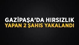 Gazipaşa'da hırsızlık yapan 2 şahıs yakalandı