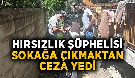 Hırsızlık şüphelisi sokağa çıkmaktan ceza yedi