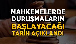 Mahkemelerde duruşmaların başlayacağı tarih açıklandı