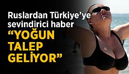"""Ruslardan Türkiye'ye sevindirici haber: """"Yoğun talep geliyor"""""""