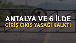 SON DAKİKA! Antalya ve 6 ilde giriş çıkış yasağı kalktı