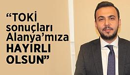 """""""TOKİ sonuçları Alanya'mıza hayırlı olsun"""""""