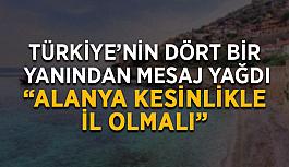 """Türkiye'nin dört bir yanından mesaj yağdı: """"Alanya kesinlikle İl olmalı"""""""