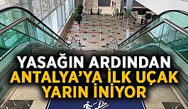 Yasağın ardından Antalya'ya ilk uçak yarın iniyor