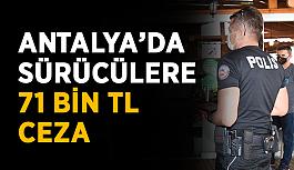 Antalya'da sürücülere 71 bin TL ceza