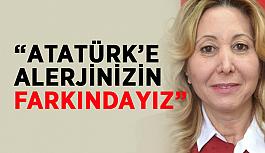 """""""Atatürk'e alerjinizin farkındayız"""""""