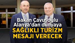 Bakan Çavuşoğlu Alanya'dan dünyaya sağlıklı turizm mesajı verecek