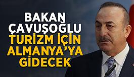 Bakan Çavuşoğlu turizm için Almanya'ya gidecek