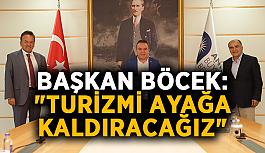 """Başkan Böcek: """"Turizmi ayağa kaldıracağız"""""""