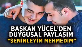 """Başkan Yücel'den duygusal paylaşım: """"İlk evladım, seninleyim Mehmedim"""""""