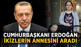 Cumhurbaşkanı Erdoğan ikizlerin annesini aradı