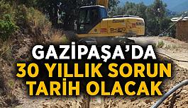 Gazipaşa'da 30 yıllık sorun tarih olacak