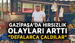 """Gazipaşa'da hırsızlık olayları arttı: """"Defalarca çaldılar"""""""