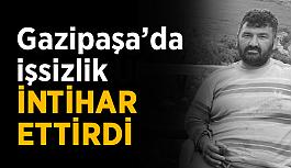 Gazipaşa'da işsizlik intihar ettirdi