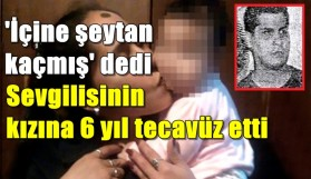 'İÇİNE ŞEYTAN KAÇMIŞ'