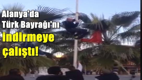 Alanya'da Türk Bayrağı'na saldırı!