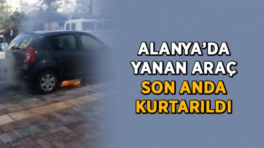 Alanya'da yanan araç son anda kurtarıldı