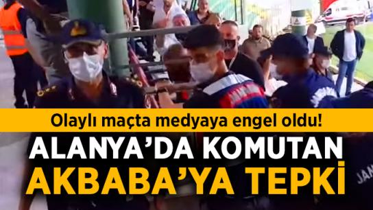 Olaylı maçta medyaya engel oldu! Alanya'da komutan Akbaba'ya tepki
