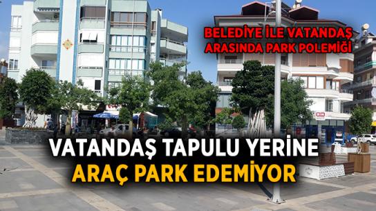 Belediye ile vatandaş arasında park polemiği