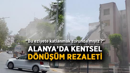 Alanya'da kentsel dönüşüm rezaleti !
