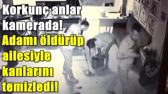 Korkunç cinayet sonrası kanları temizlediler!