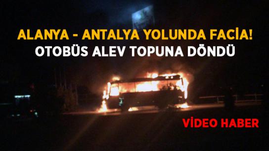 Alanya - Antalya yolunda facia! Otobüs alev topuna döndü