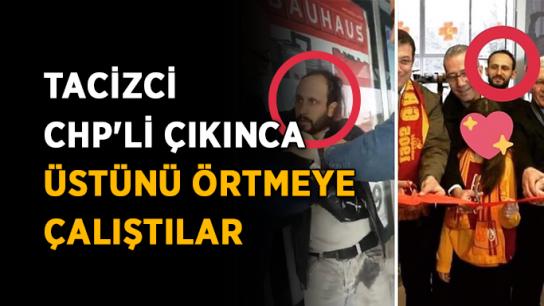 Tacizci CHP'li çıkınca üstünü örtmeye çalıştılar