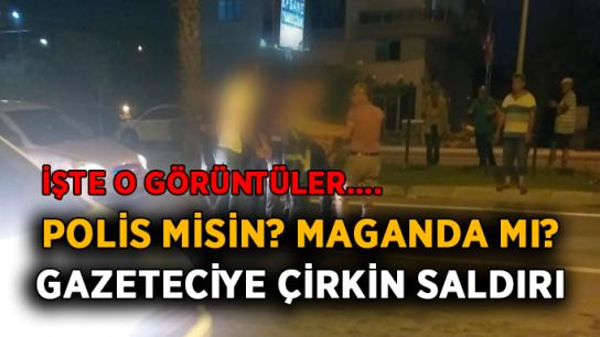 Polis misin? Maganda mı? Gazeteciye çirkin saldırı