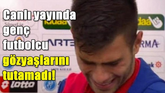 Canlı yayında genç futbolcu gözyaşlarını tutamadı!