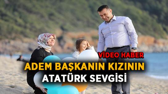 Adem Başkanın kızı tam bir Atatürk hayranı