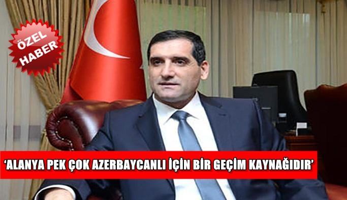 'Alanya'da Azerbaycan doğal bir kaynak ülkesi durumundadır'