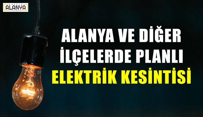 Alanya ve diğer ilçelerde planlı elektrik kesintisi