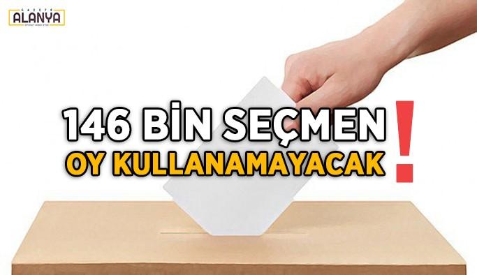 146 bin seçmen oy kullanamayacak