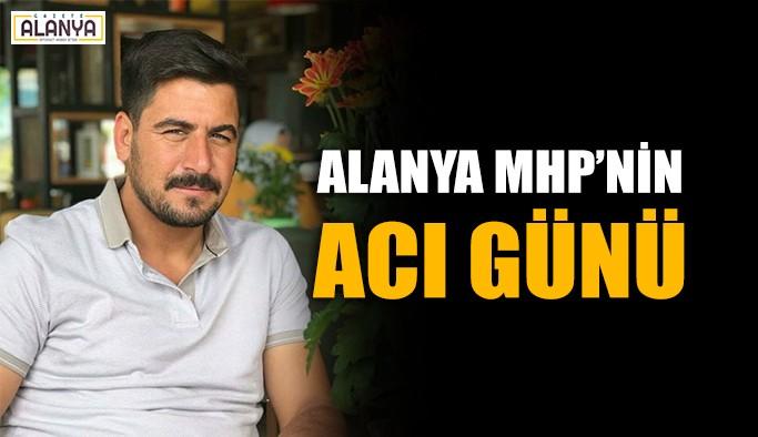 Alanya MHP'nin acı günü