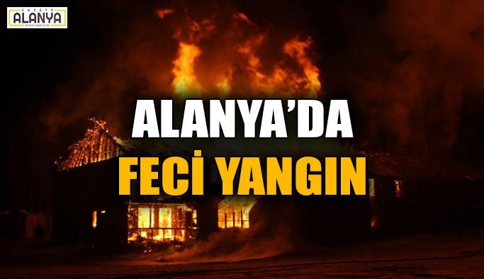 Alanya'da feci yangın