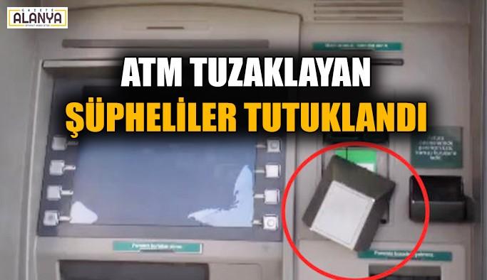 ATM tuzaklayan şüpheliler tutuklandı