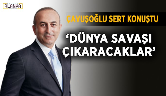 Bakan Çavuşoğlu'ndan Avrupa'ya sert sözler