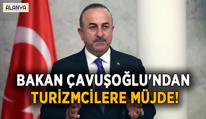 Bakan Çavuşoğlu'ndan turizmcilere müjde!