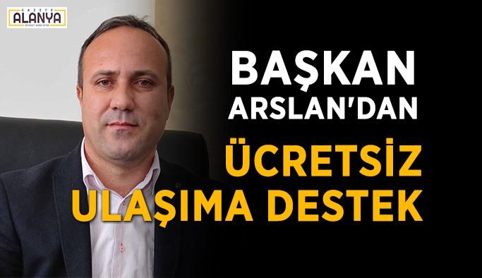Başkan Arslan'dan ücretsiz ulaşıma destek