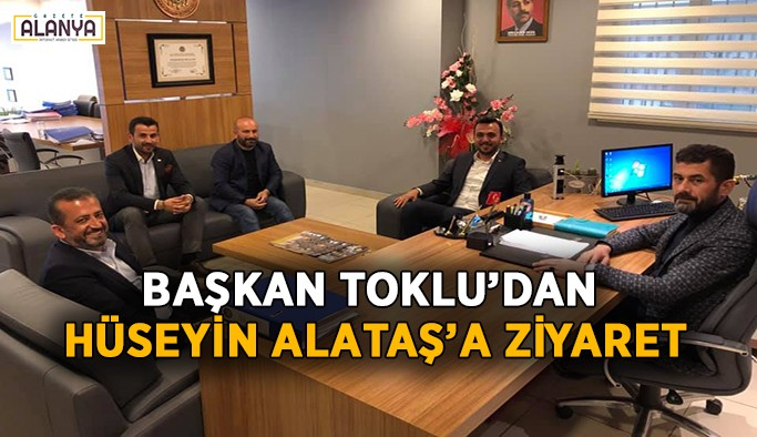 Başkan Toklu'dan Hüseyin Alataş'a ziyaret