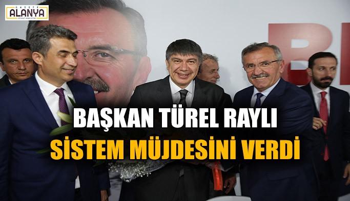 Başkan Türel raylı sistem müjdesini verdi