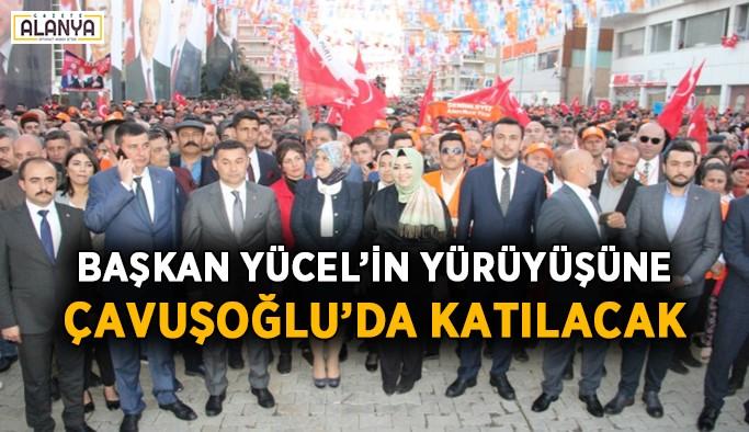 Başkan Yücel'in yürüyüşüne Çavuşoğlu'da katılacak
