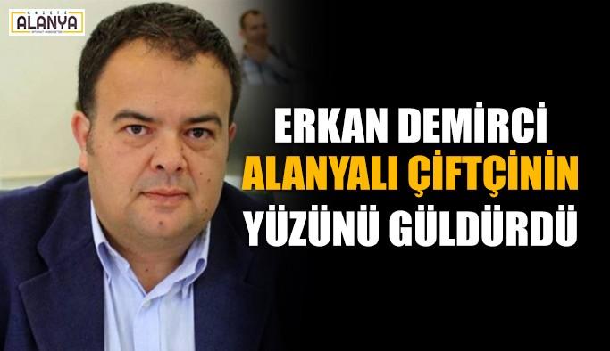 Erkan Demirci Alanyalı çiftçinin yüzünü güldürdü